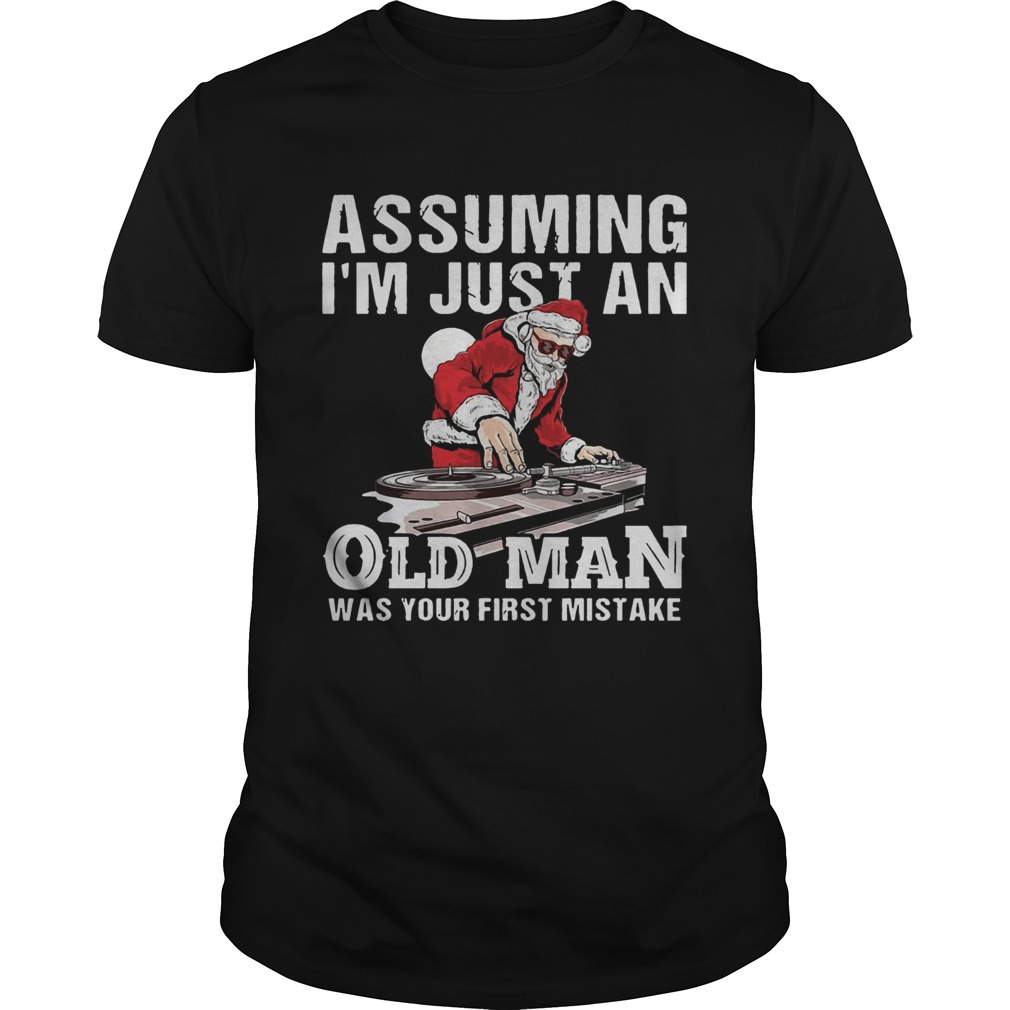 DJ Santa assuming Im just an old man was your first mistake  Unisex