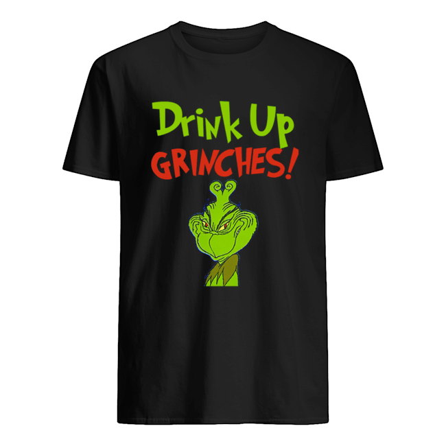 Drink Up Grinches Funny How The Grinch Stole Christmas shirt
