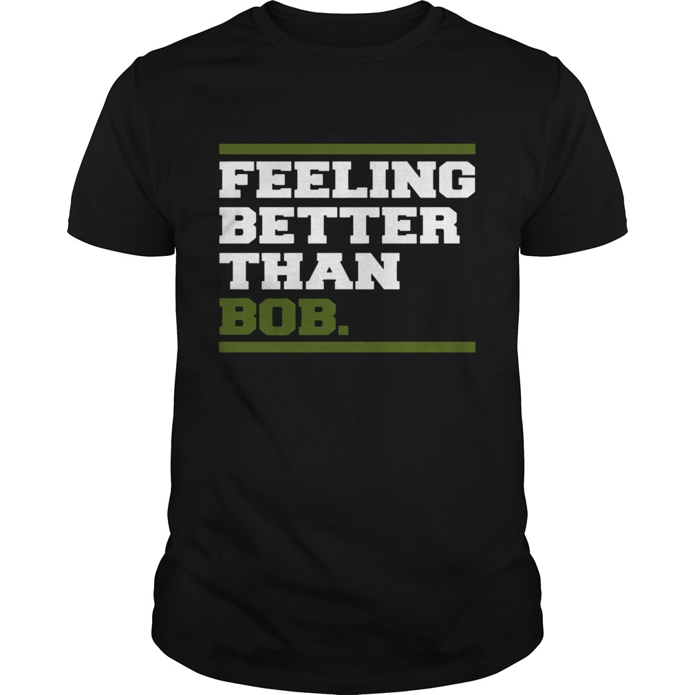 Feeling better than bob  Unisex