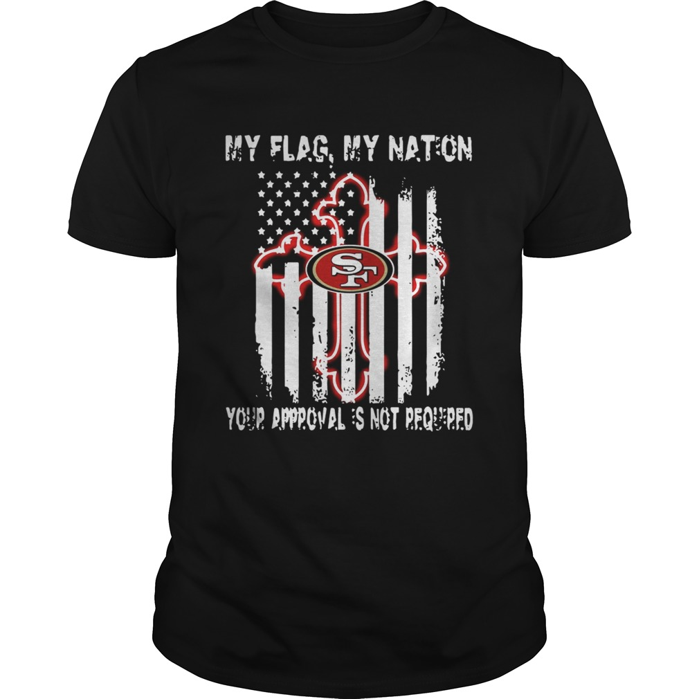 Francisco 49ers My Flag Veteran My nation Your Approval is not Required  Unisex