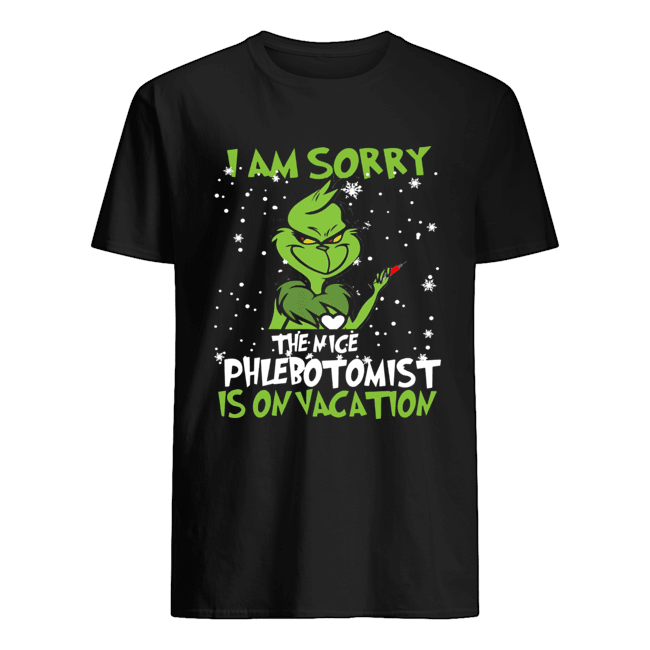 Grinch I am sorry the nice Phlebotomist is on vacation  Classic Men's T-shirt
