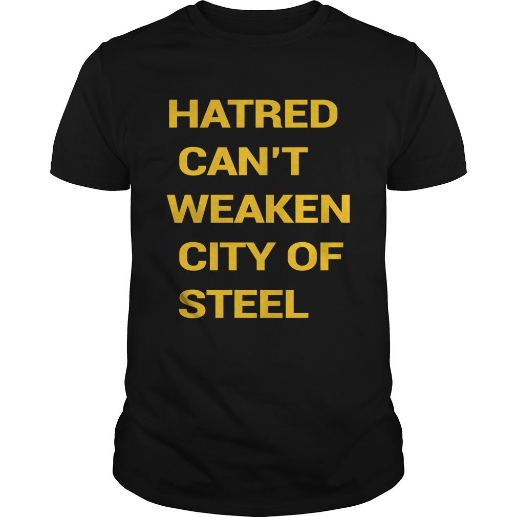 Hatred Cant Weaken City Of Steel  Unisex