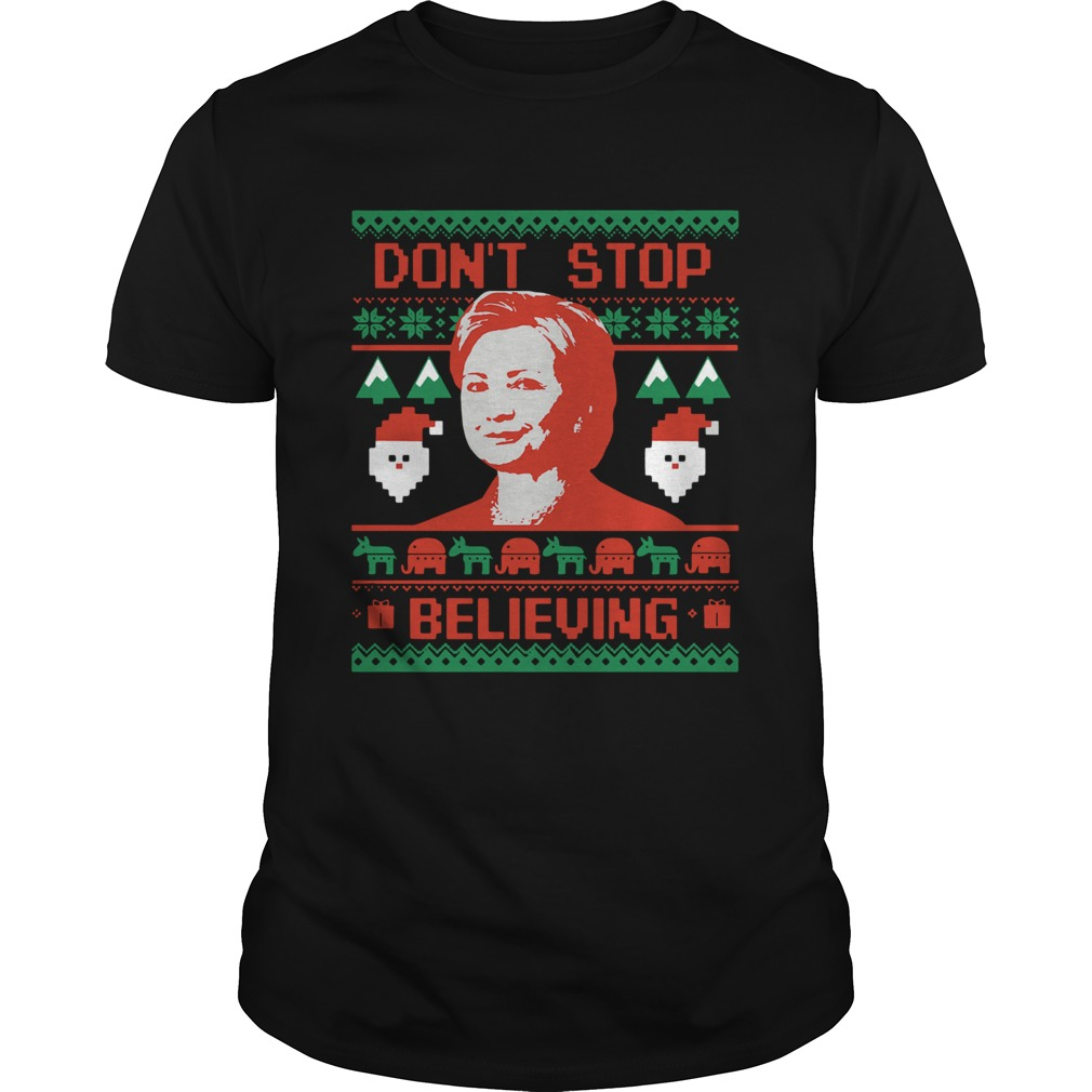 Hillary Clinton Dont Stop Believing Christmas  Unisex