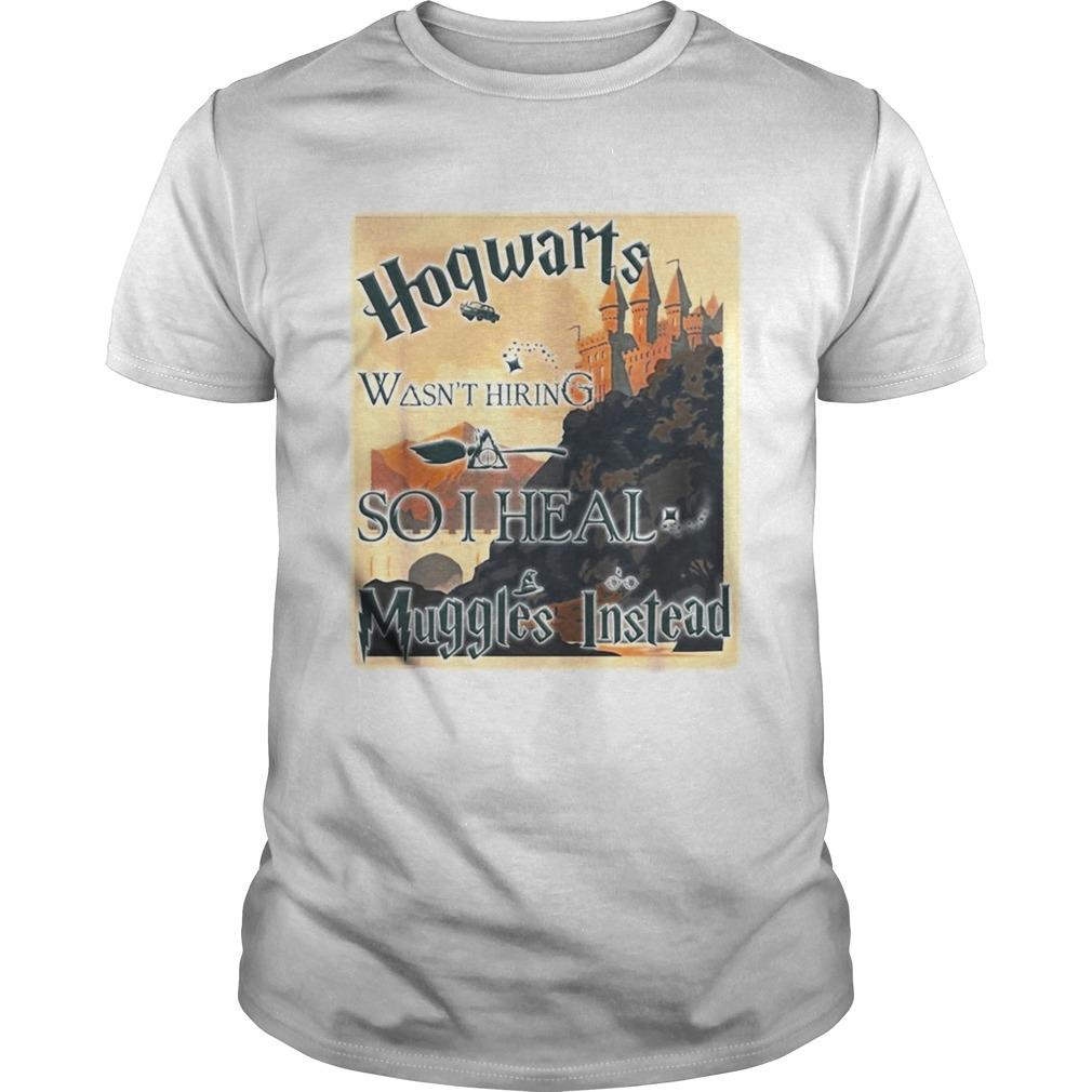 Hogwarts wasnt hiring so I heal Muggles Instead  Unisex