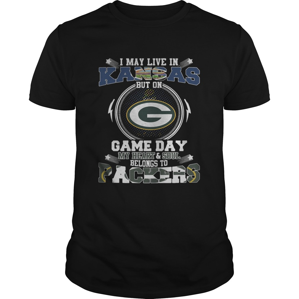 I May Live In Kansas Game Day My Heart And Soul Belongs To Green Bay Packers  Unisex