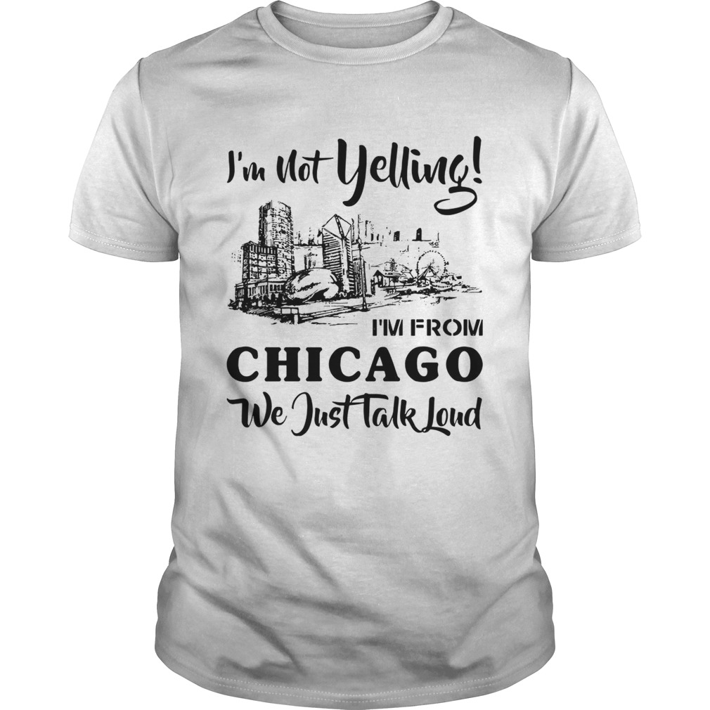 Im not yelling Im from Chicago we just talk loud  Unisex