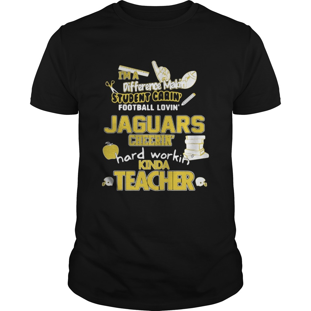 Jacksonville Jaguars NFL Im A Difference Making Student Caring Football Loving Kinda Teacher Shirt Unisex