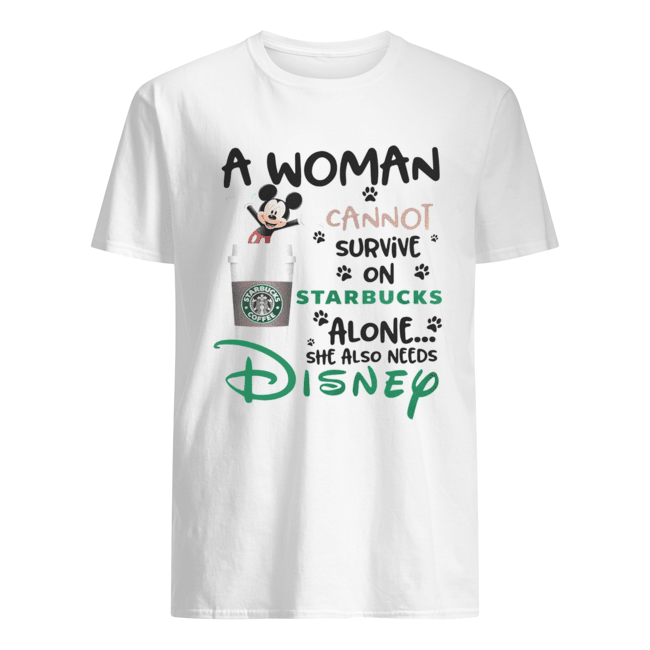 Mickey Mouse A Woman Cannot Survive On Starbucks Alone She Also Needs Disney Shirt Classic Men's T-shirt