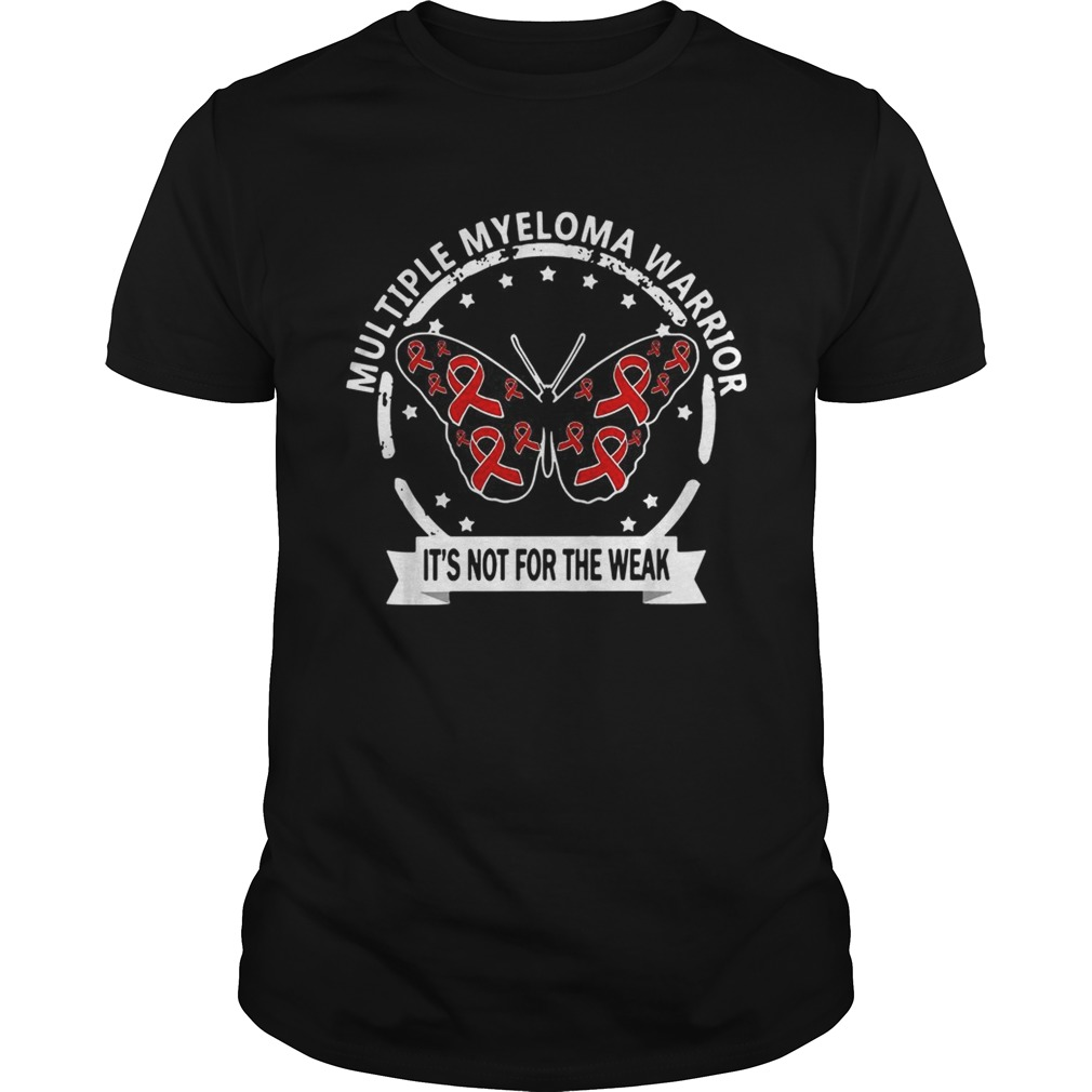 Multiple myeloma warrior Its not for the weak cancer  Unisex