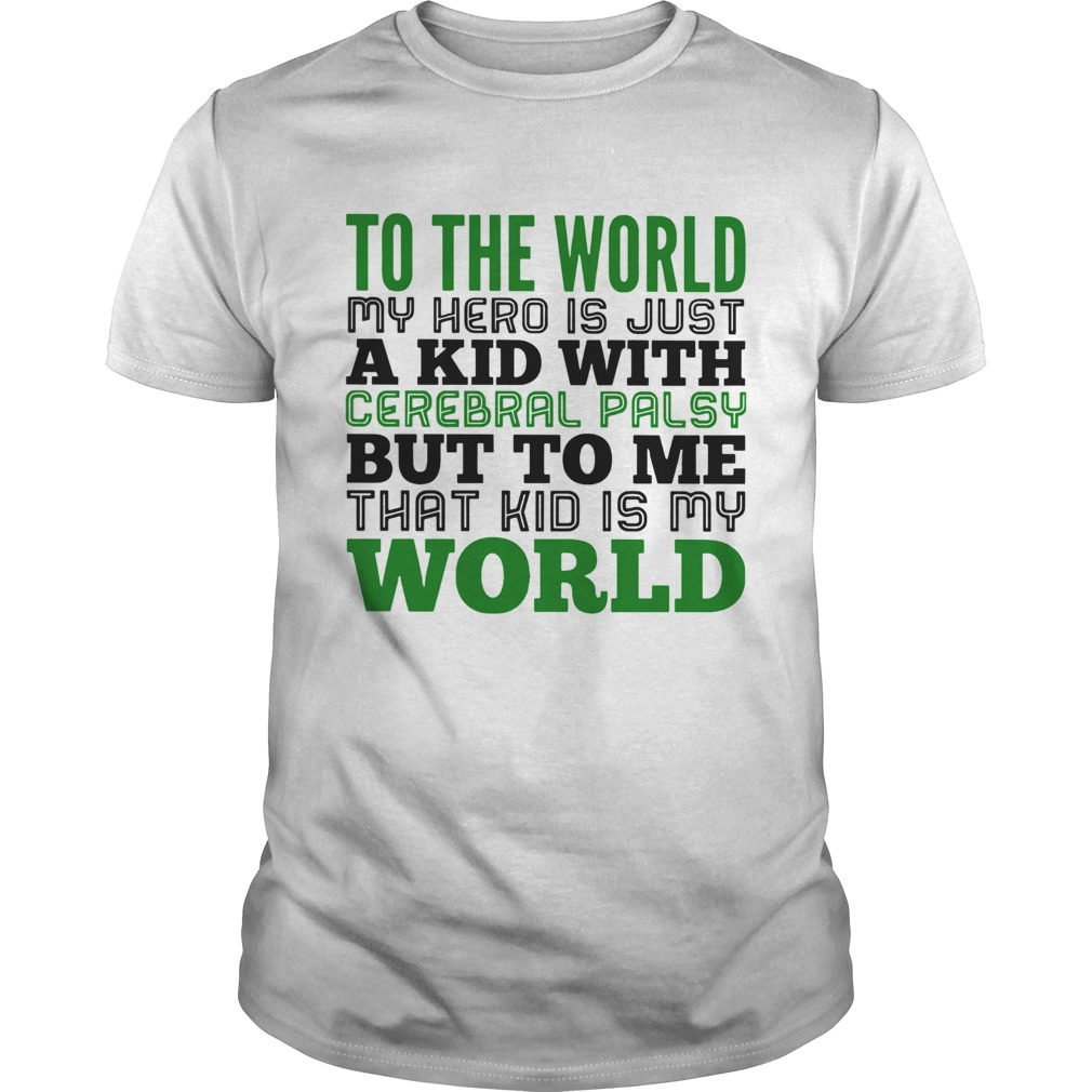 My hero is a kid cerebral palsy That kid is my World to me  Unisex