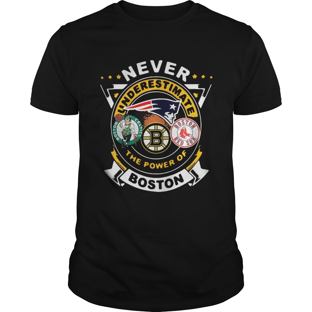 Never Underestimate The Power Of Boston Red Sox Boston Celtics Boston Bruins  Unisex