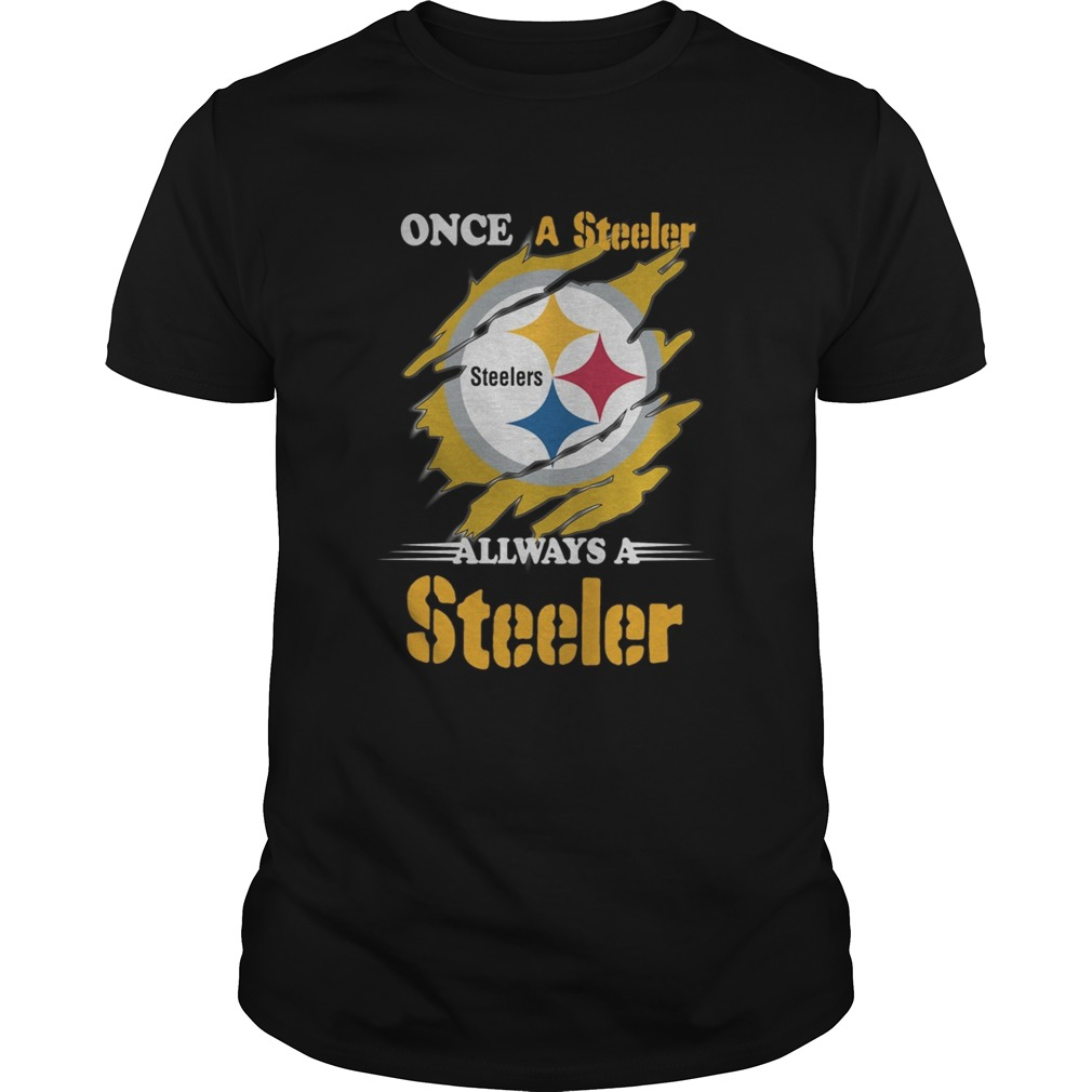 Once A Pittsburgh Steelers Always A Steelers  Unisex