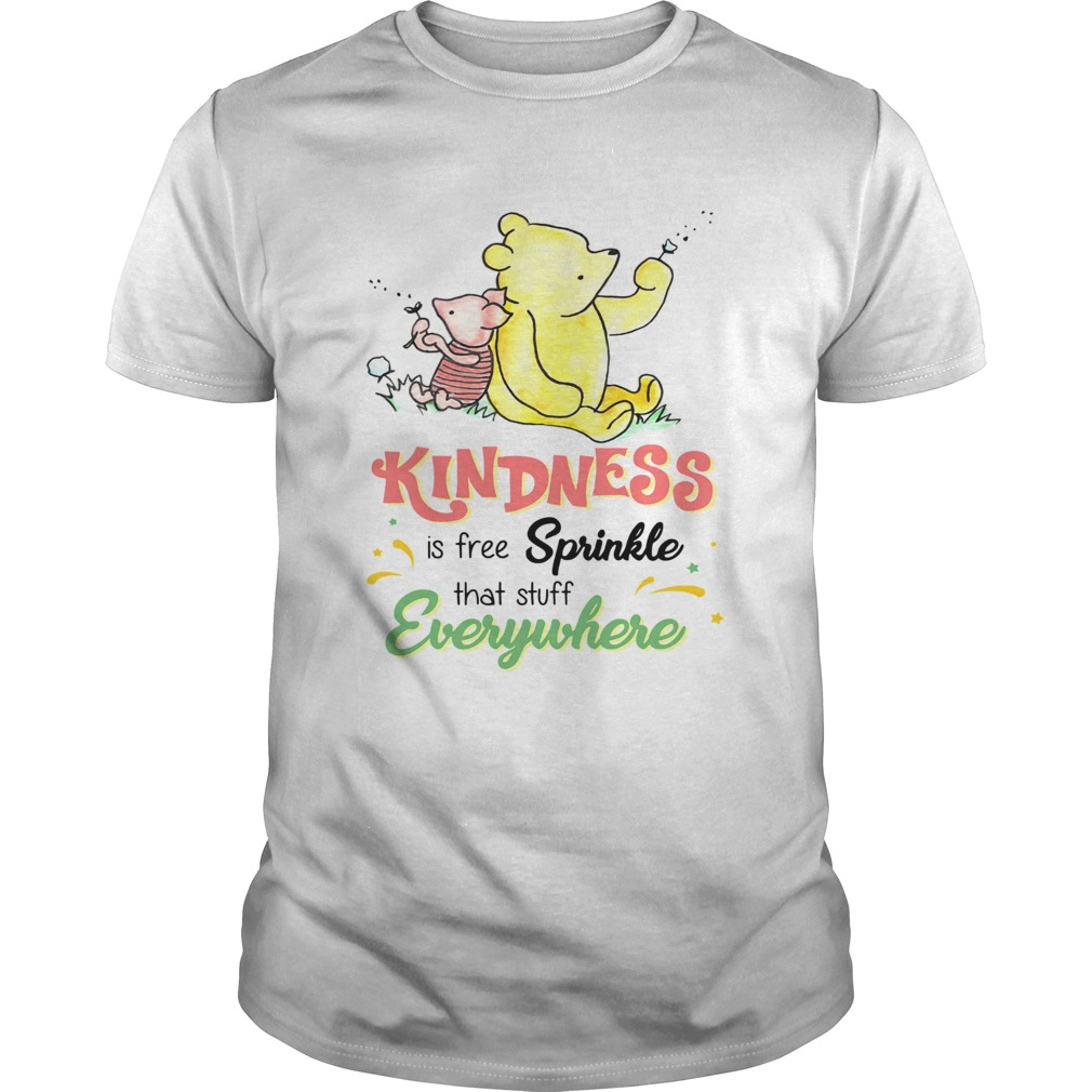 Pooh and Piglet kindness is free sprinkle that stuff everywhere  Unisex