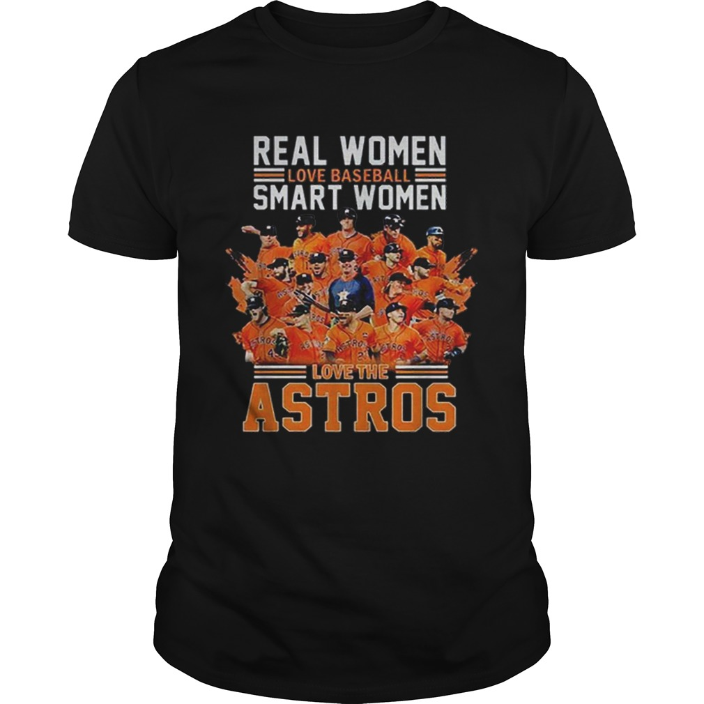 Real women love baseball smart women love Houston Astros shirt