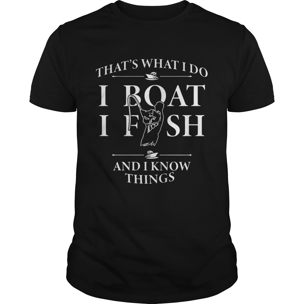 Thats what I do I boat I fish and I know things  Unisex