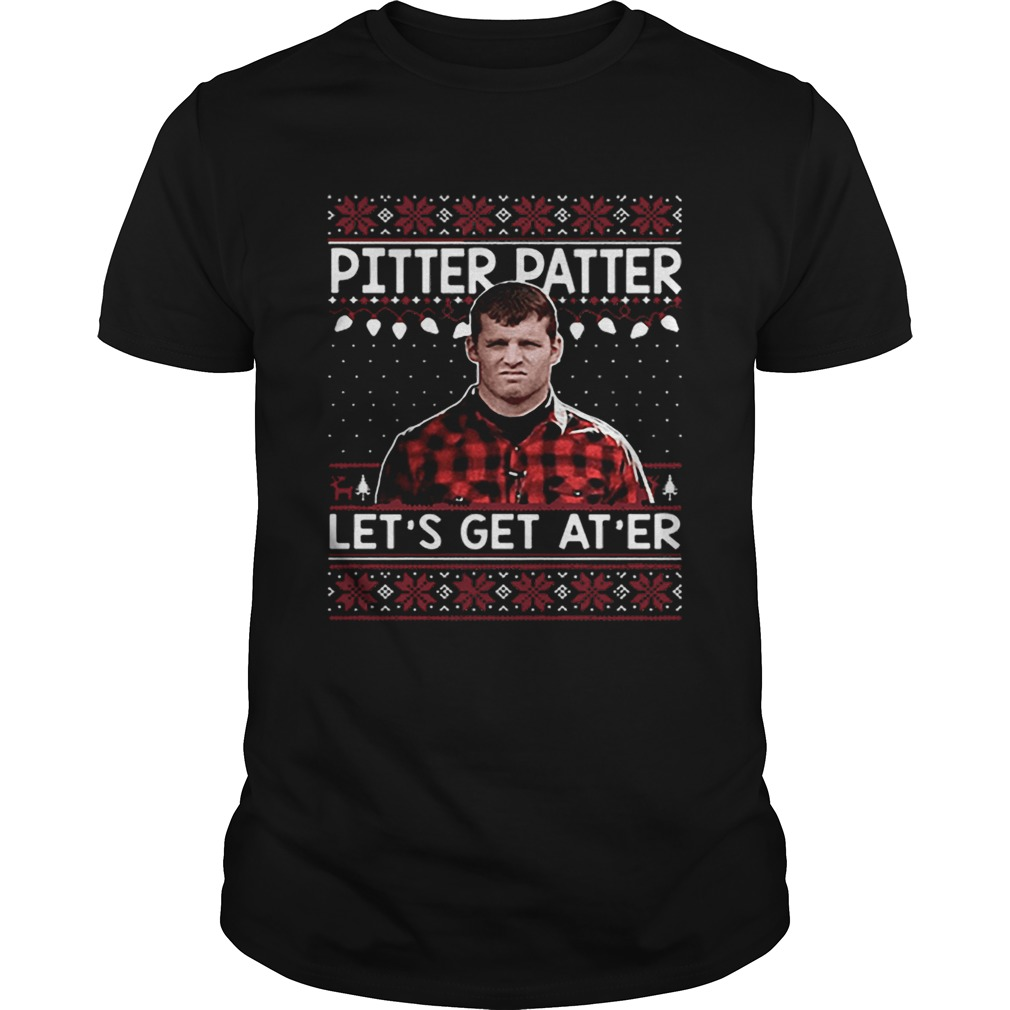 Wayne Letterkenny Pitter Patter lets get ater Christmas shirt