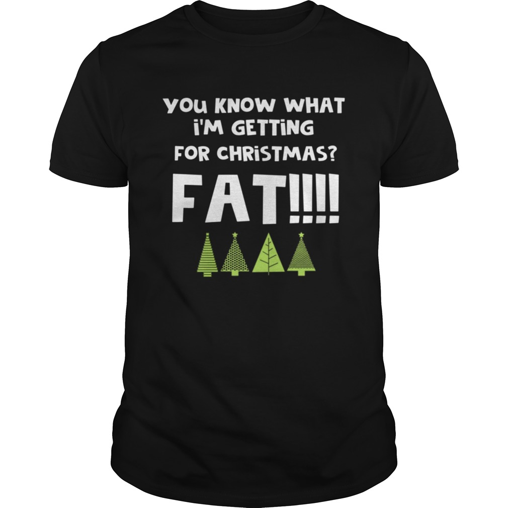 You Know What Im Getting For Christmas Fat Funny Xmas Party  Unisex