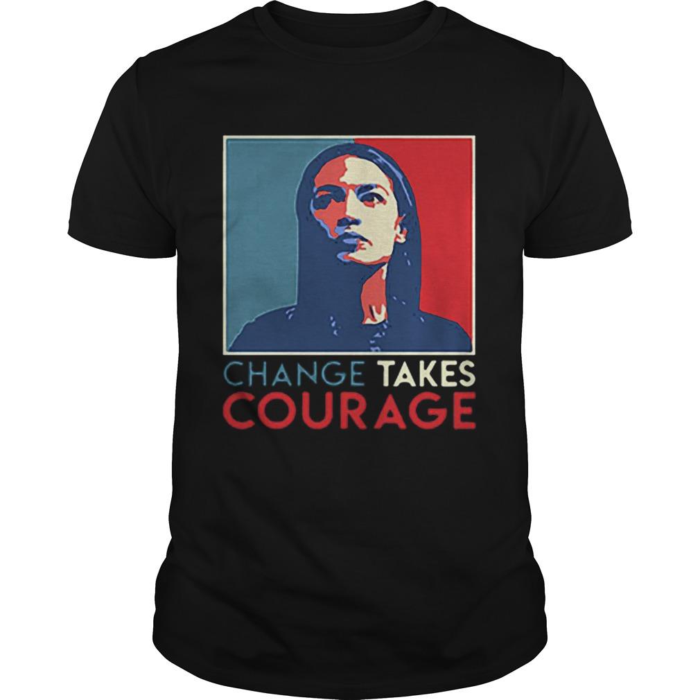 Alexandria Ocasio Cortez Change Takes Courage 2020 AOC Art  L Unisex