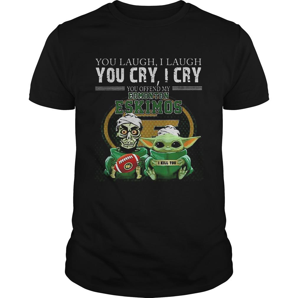 Baby Yoda Jeff Dunham you laugh i laugh you cry Edmonton Eskimos  Unisex