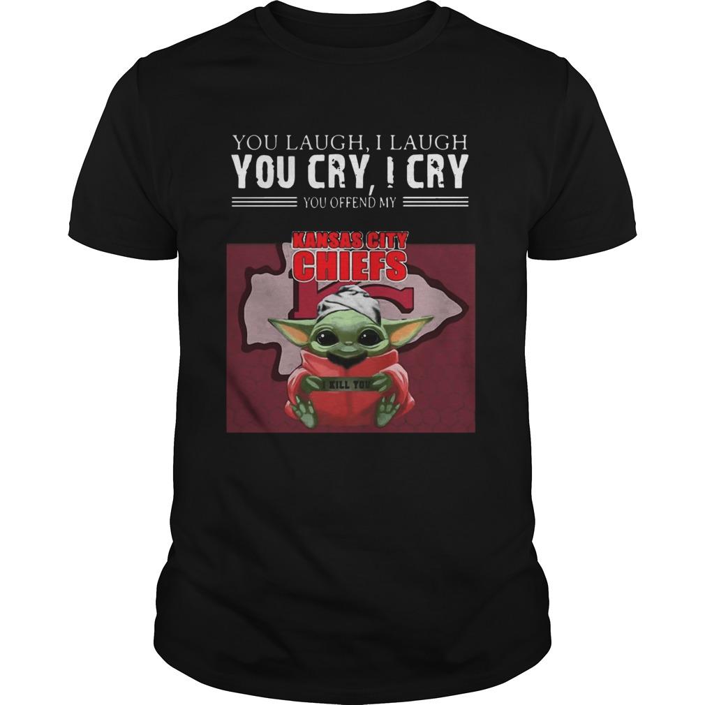 Baby Yoda you laugh I laugh you cry I cry you offend my Kansas City Chiefs I kill you  Unisex