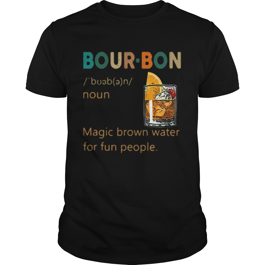 Bourbon Definition meaning Magic brown water for fun people  Unisex