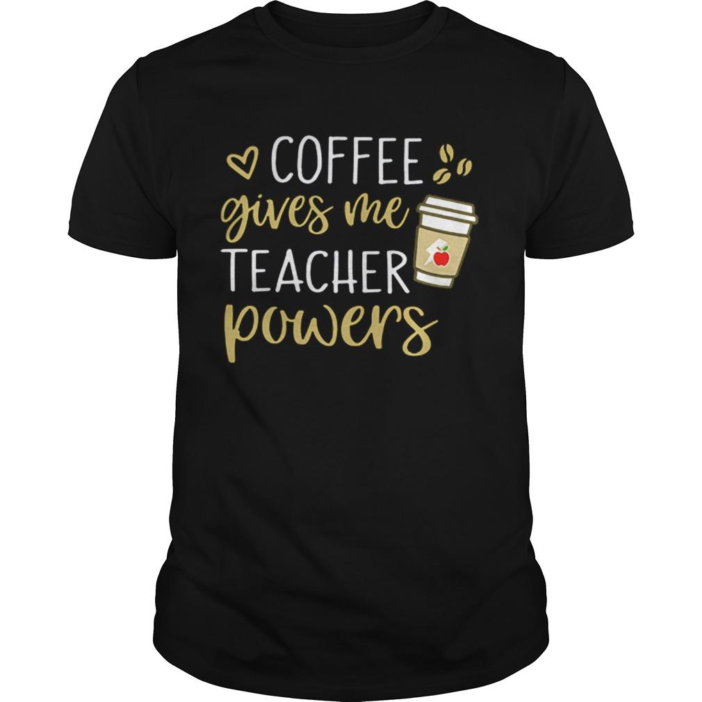 Coffee gives me teacher powers  Unisex