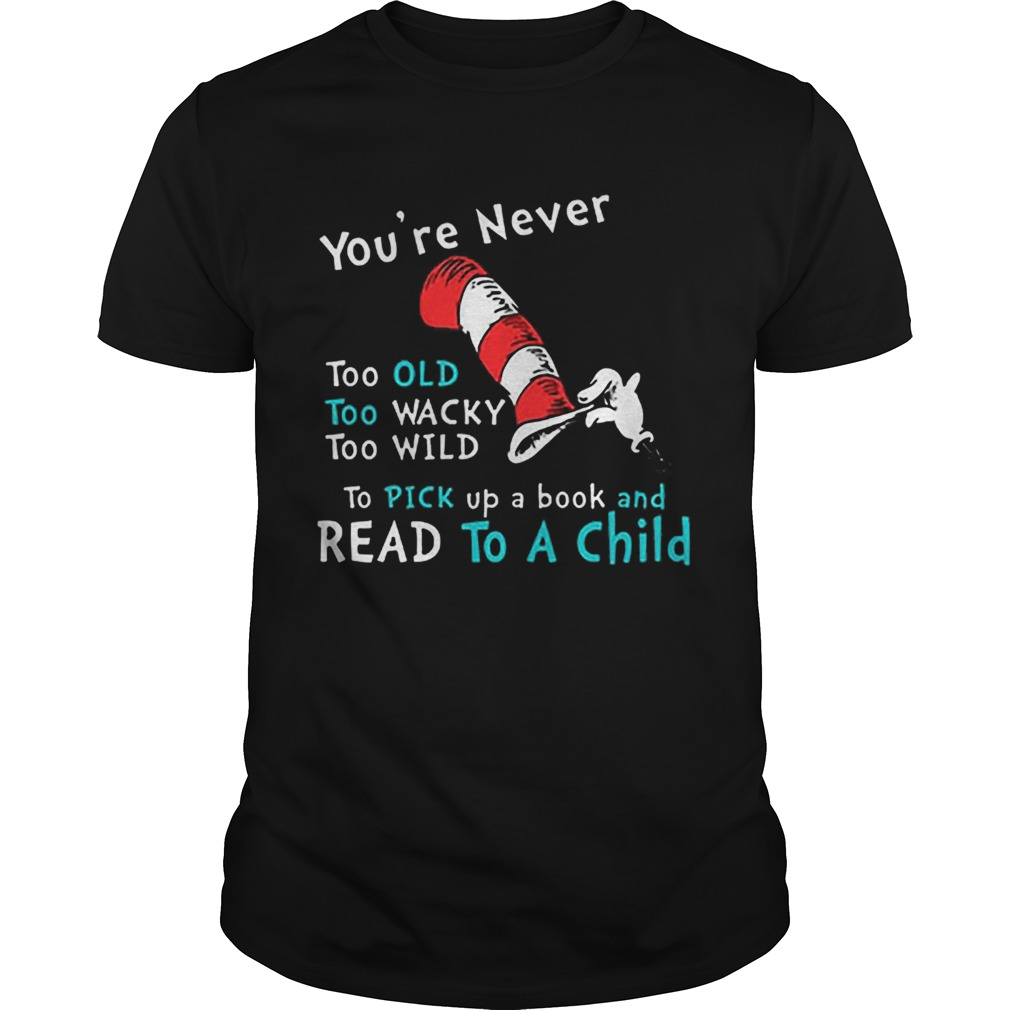 Dr Seuss Youre Never old To Pick up a book and Read To A Child  Unisex