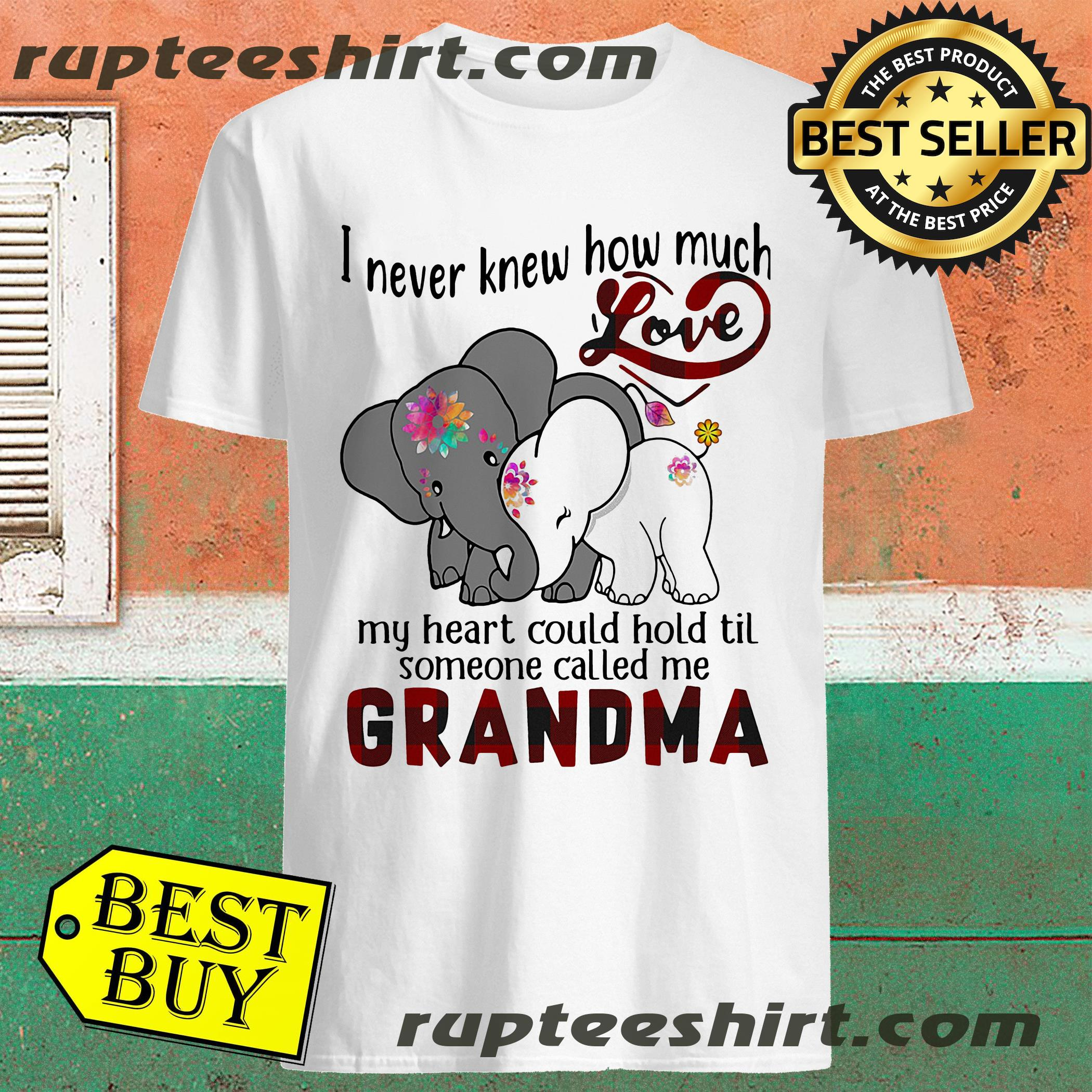 Elephant I Never Knew How Much Love My Heart Could Hold Til Someone Called Me Grandma shirt