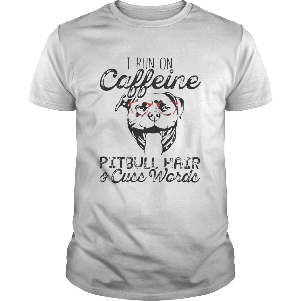I run on caffeine Pitbull hair and cuss words  Unisex