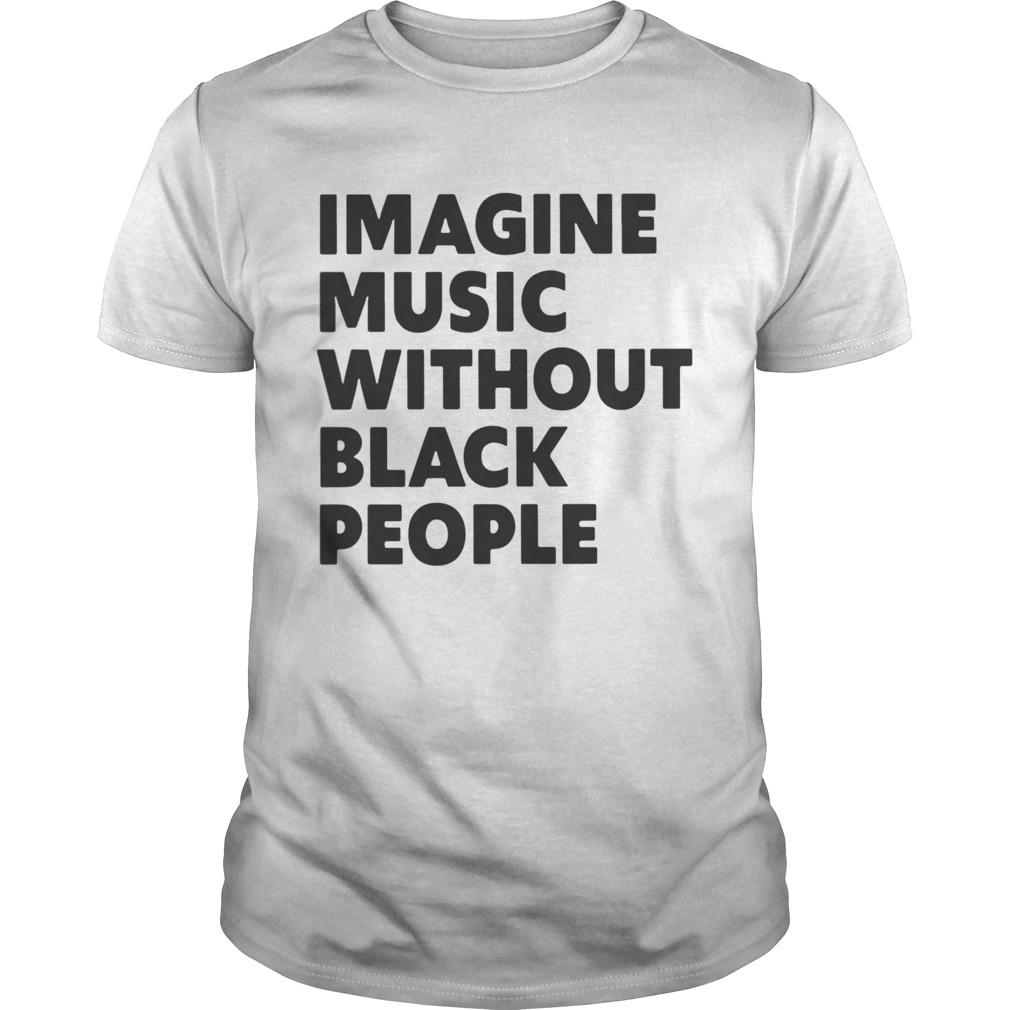 Imagine Music Without Black People  Unisex
