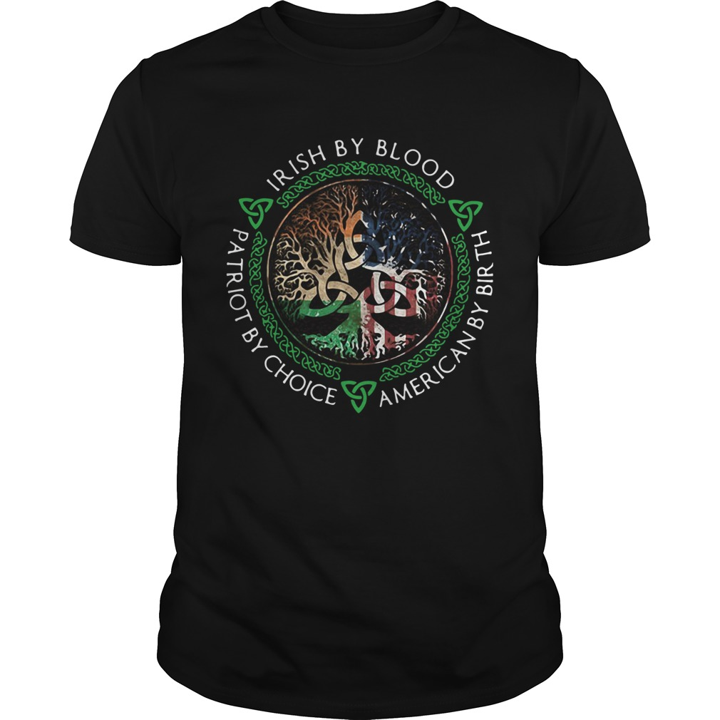 Irish By Blood American By Birth Patriot By Choice  Unisex