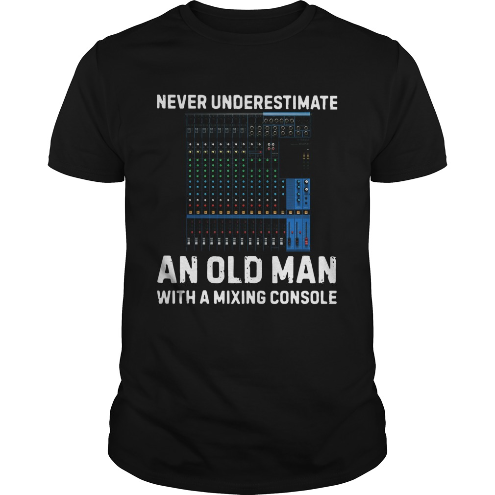 Never Underestimate And Old Man With A Mixing Console  Unisex
