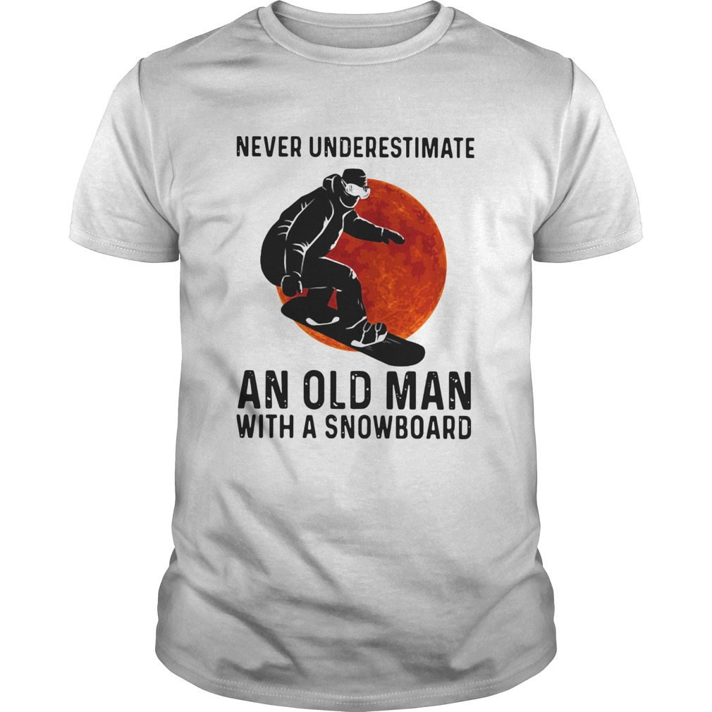 Never Underestimate And Old Man With A Snowboard  Unisex