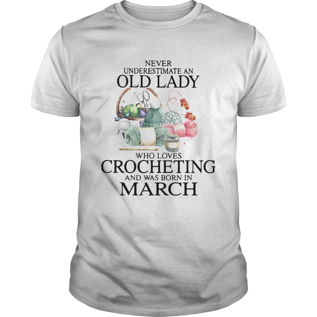 Never Understand An Old Lady Who Loves Crocheting And Was Born In March  Unisex