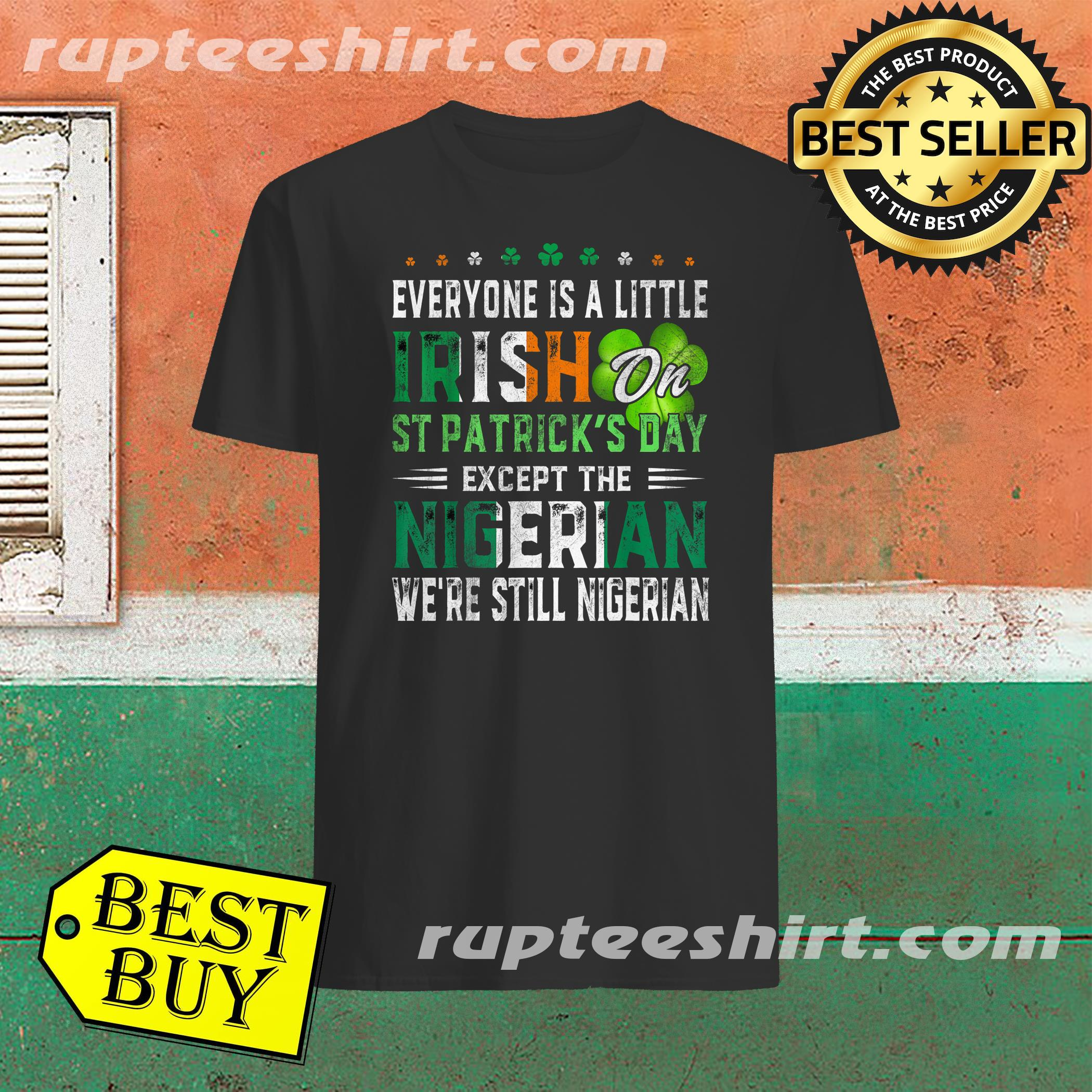 Nice Everyone Is A Little Irish On St. Patrick's Day Except Nigerian Shirt