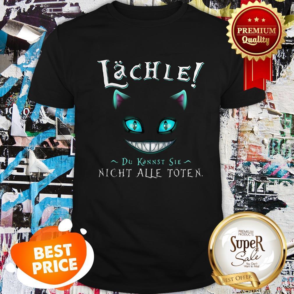 Nice Face Cat Lachle Du Kannst Sie Nicht Alle Toten Shirt