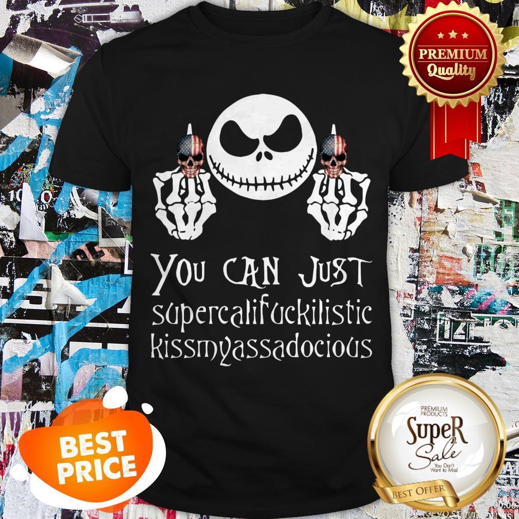 Nice Jack Skellington You Can Just Supercalifuckilistic Kissmyassadocious shirt