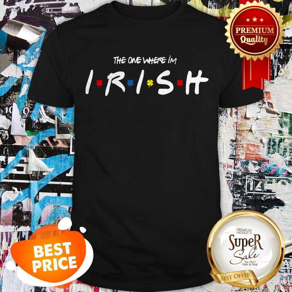 Official St. Patrick's Day The One Where Im Irish Shirt
