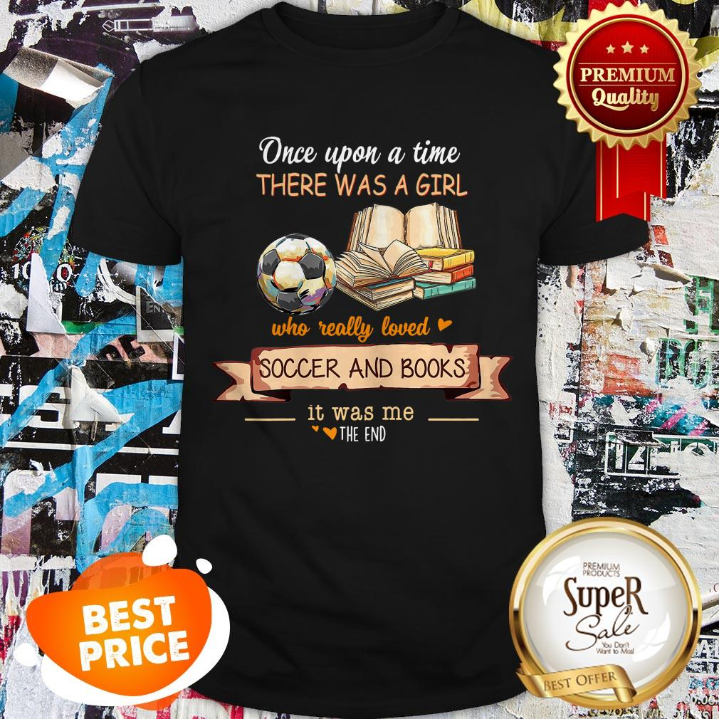 Once Upon A Time There Was A Girl Who Really Loved Soccer And Books Shirt