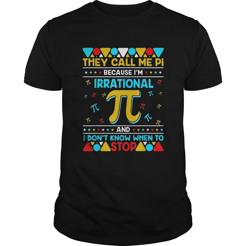 Pi Because Im Irrational And I Dont Know When To Stop  Unisex