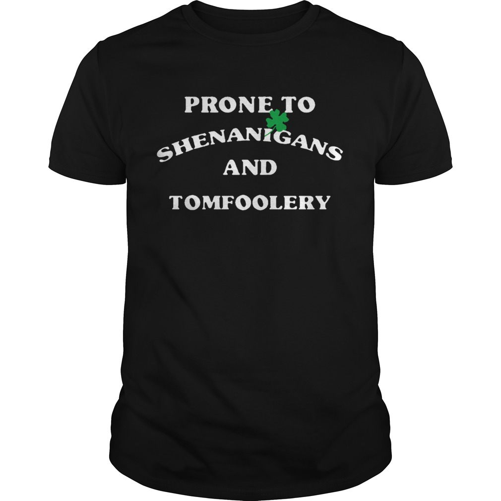 Prone To Shenanigans And Tomfoolery  Unisex