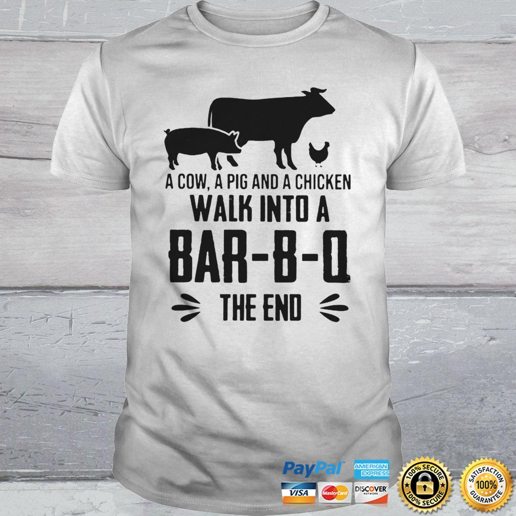 A Cow A Pig And A Chicken Walk Into A BarBO The End Shirt Shirt