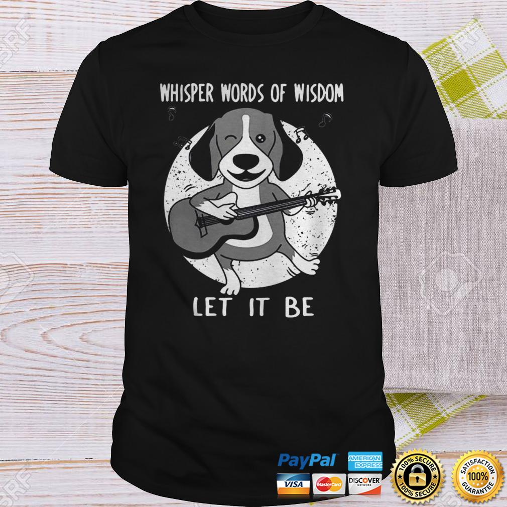 Dachshund Playing Guitar Whisper words of wisdom let it be shirt Shirt