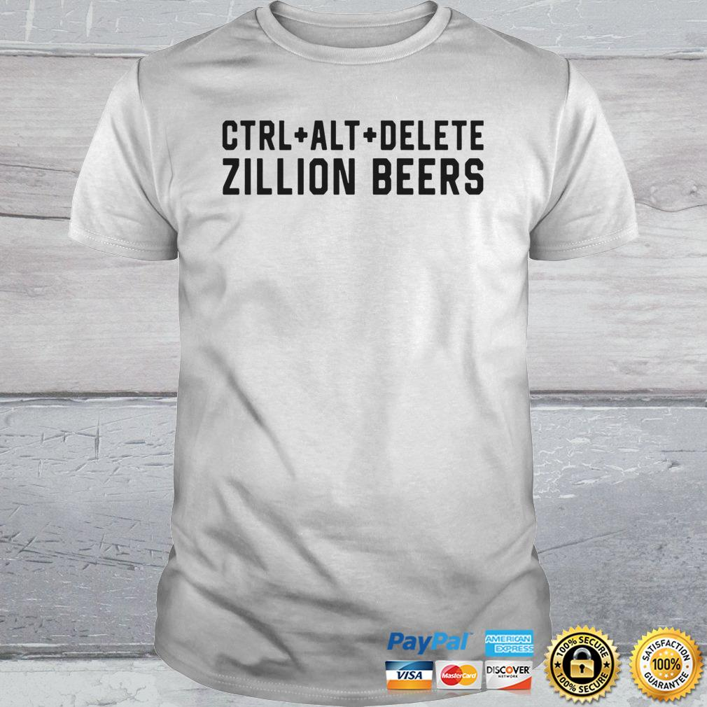 Delete Zillion Beers Shirt Shirt