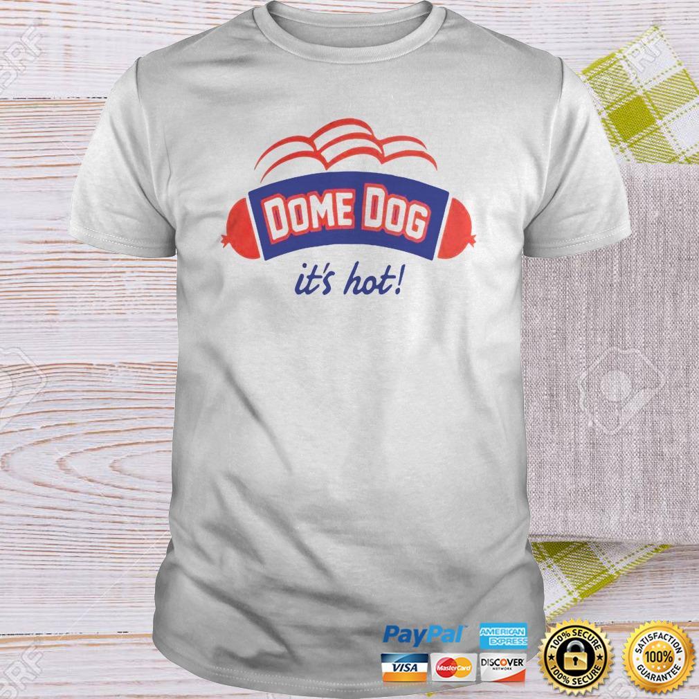 Dome Dog Its Hot Shirt Shirt