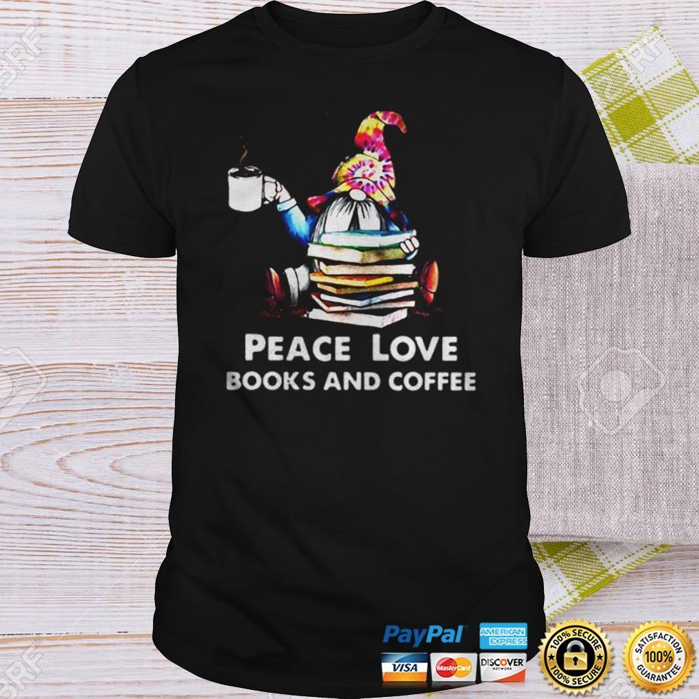 Gnome peace love books and coffee shirt Shirt