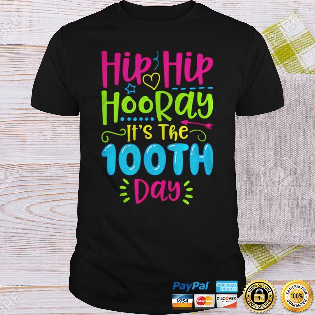 Hip Hip Hooray Its 100th Day Of School TShirt Shirt
