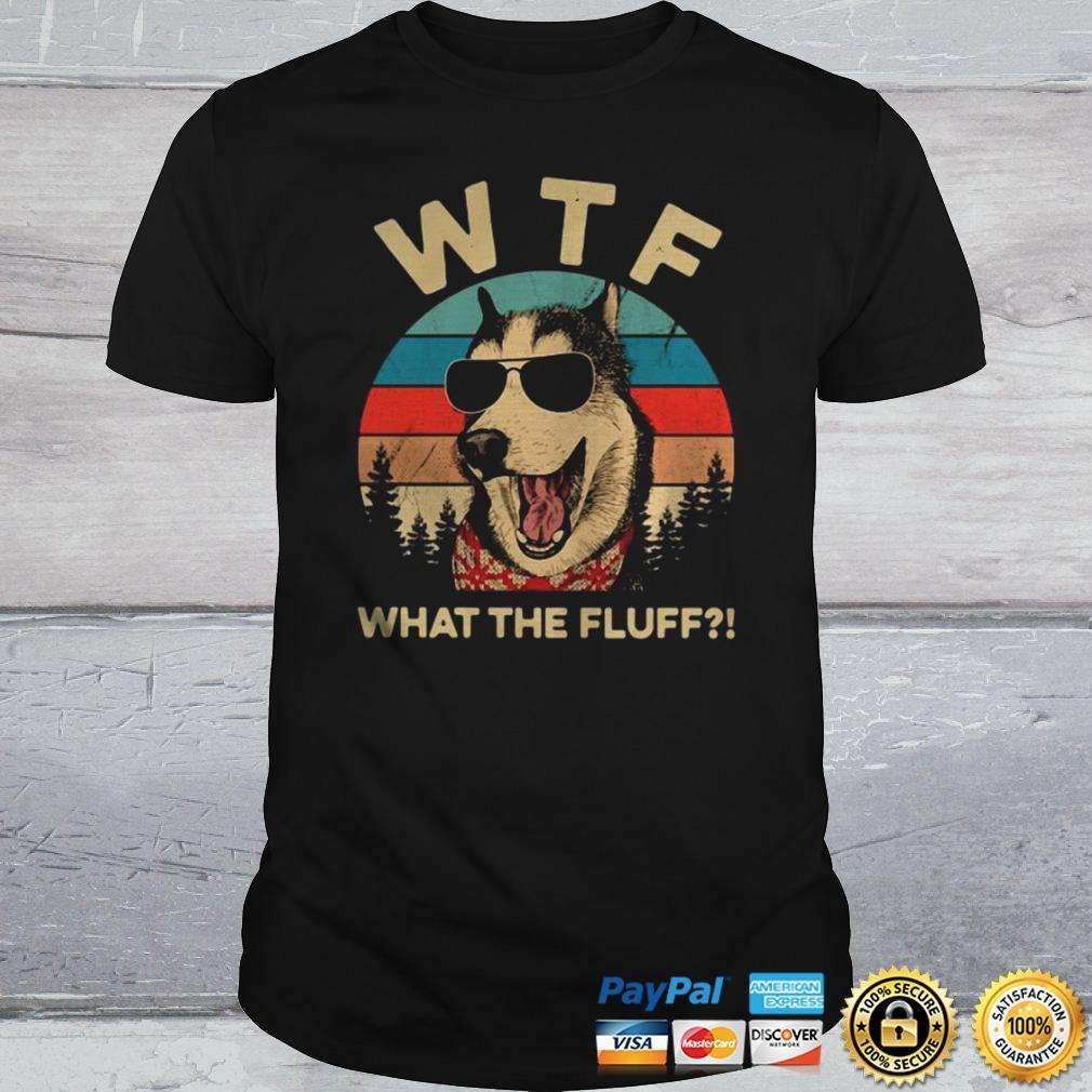 Husky dog what the fluff vintage shirt Shirt