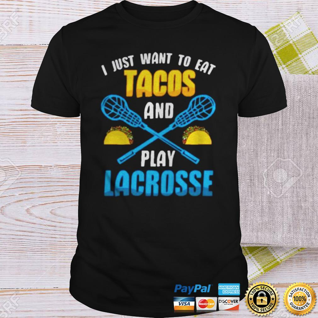 I Just Want To Eat Tacos And Play Lacrosse T Shirt TShirt Shirt
