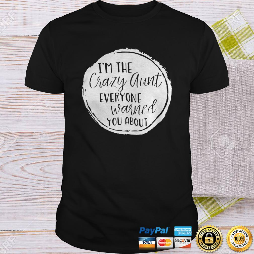 Im the crazy aunt everyone warned you about shirt Shirt